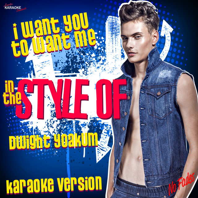 I Want You to Want Me (In the Style of Dwight Yoakum) [Karaoke Version]