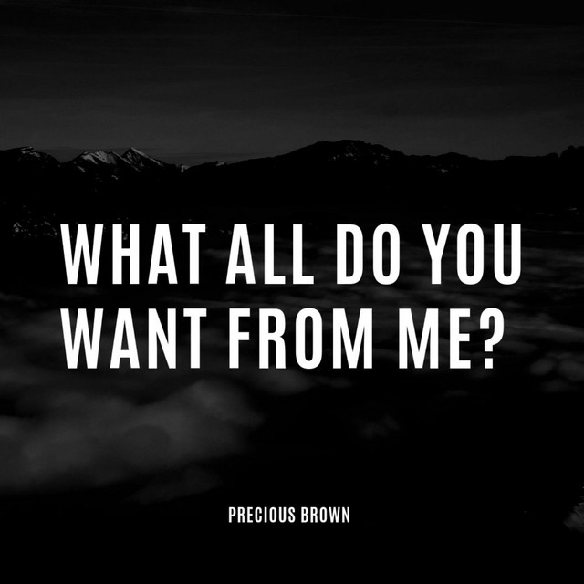 What All Do You Want From Me?