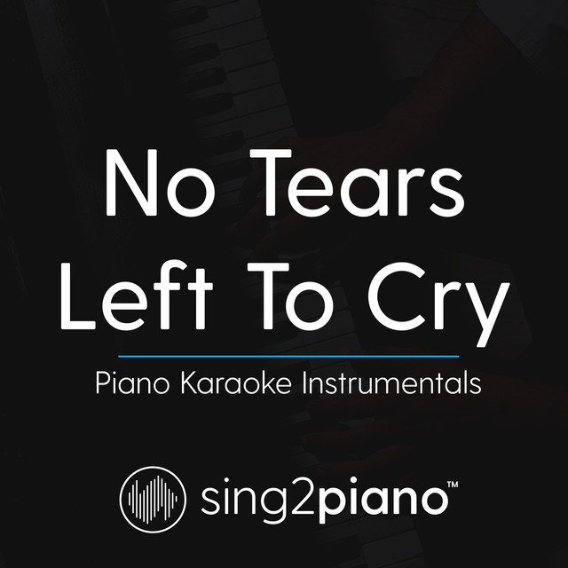 No Tears Left To Cry (Originally Performed by Ariana Grande) - Piano Karaoke Version