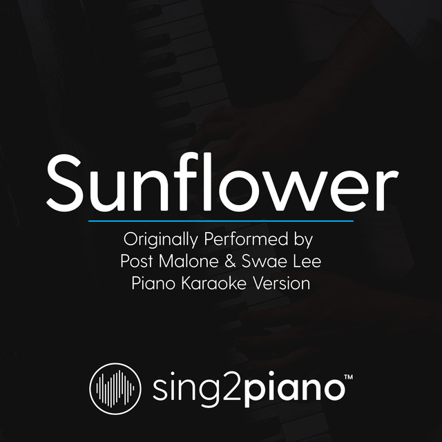 Sunflower (Originally Performed by Post Malone & Swae Lee - Piano Karaoke Version