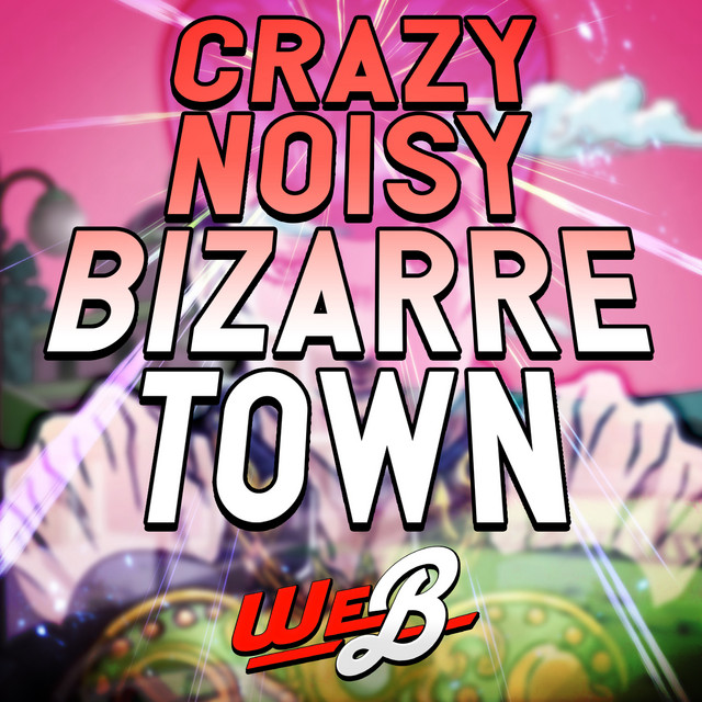 Crazy Noisy Bizarre Town (From
